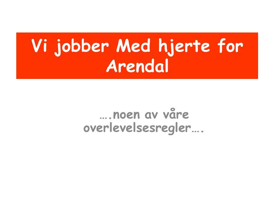 Vi jobber Med hjerte for Arendal ….noen av våre overlevelsesregler….