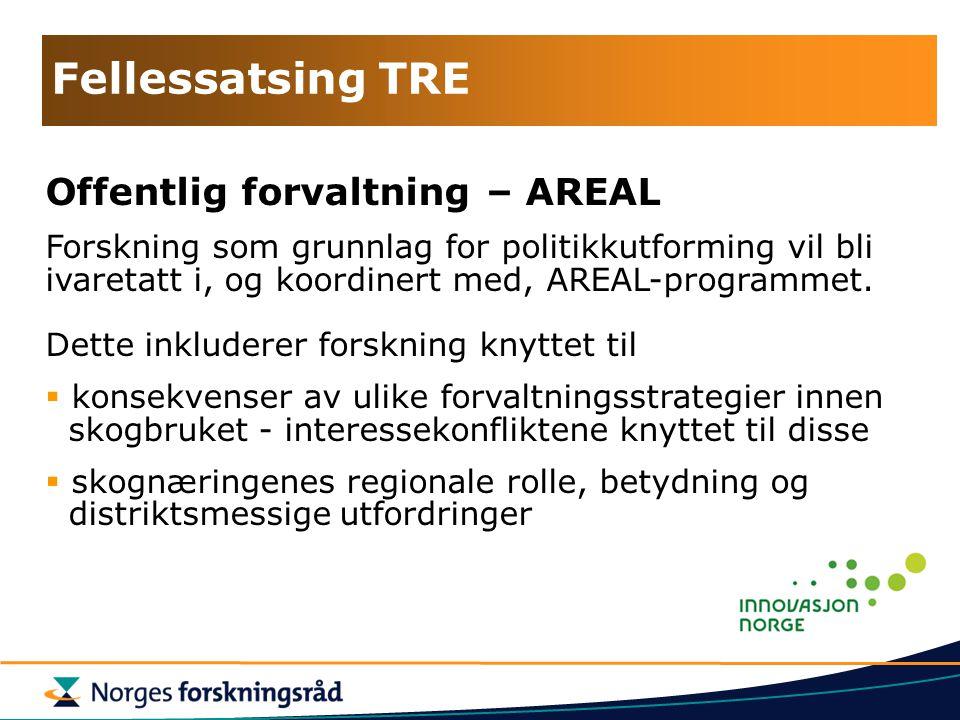 Fellessatsing TRE Offentlig forvaltning – AREAL Forskning som grunnlag for politikkutforming vil bli ivaretatt i, og koordinert med, AREAL-programmet.