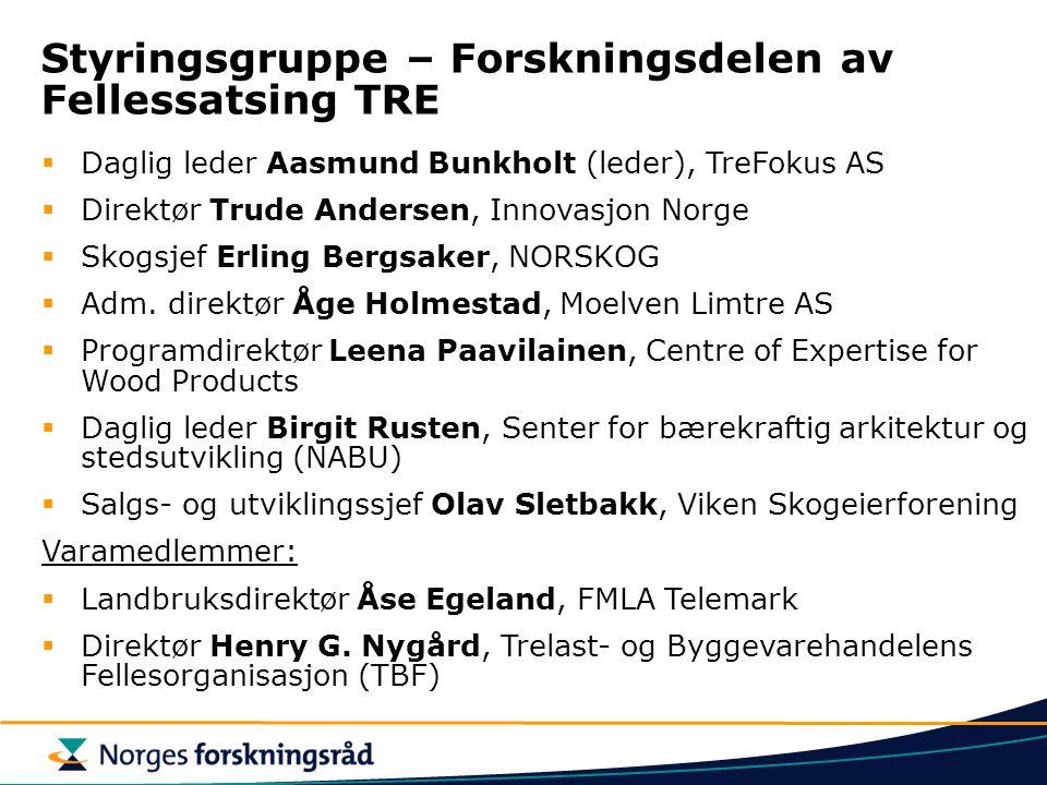 Styringsgruppe – Forskningsdelen av Fellessatsing TRE  Daglig leder Aasmund Bunkholt (leder), TreFokus AS  Direktør Trude Andersen, Innovasjon Norge  Skogsjef Erling Bergsaker, NORSKOG  Adm.