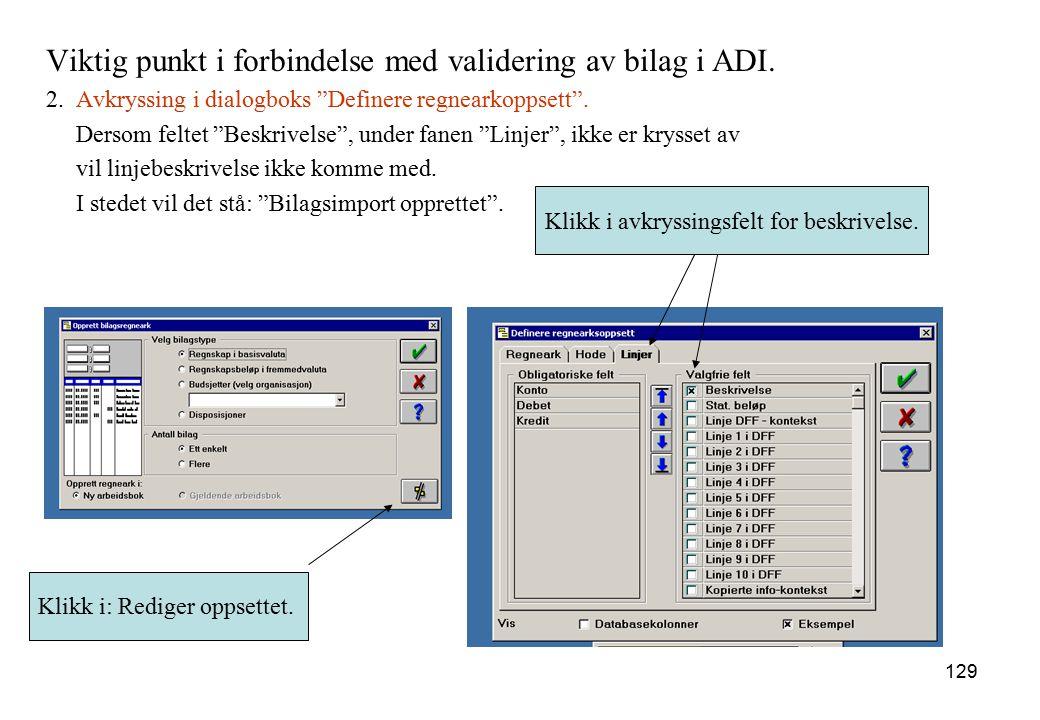 """129 Viktig punkt i forbindelse med validering av bilag i ADI. 2. Avkryssing i dialogboks """"Definere regnearkoppsett"""". Dersom feltet """"Beskrivelse"""", unde"""