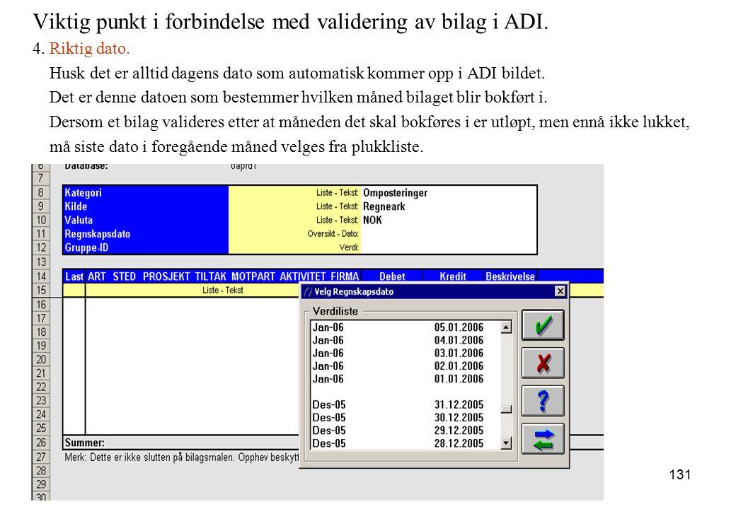 131 Viktig punkt i forbindelse med validering av bilag i ADI. 4. Riktig dato. Husk det er alltid dagens dato som automatisk kommer opp i ADI bildet. D