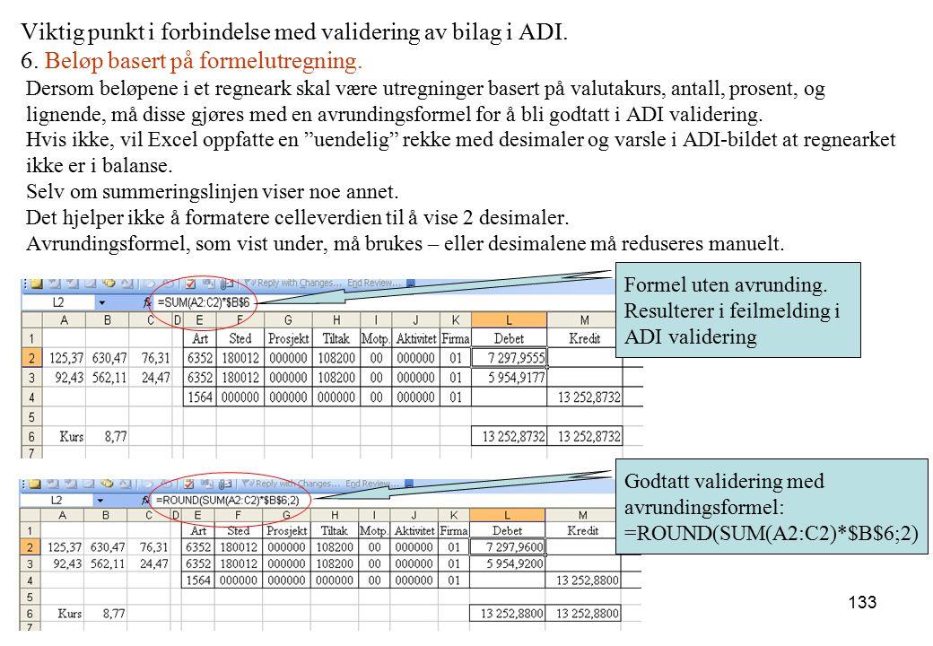 133 Viktig punkt i forbindelse med validering av bilag i ADI. 6. Beløp basert på formelutregning. Dersom beløpene i et regneark skal være utregninger