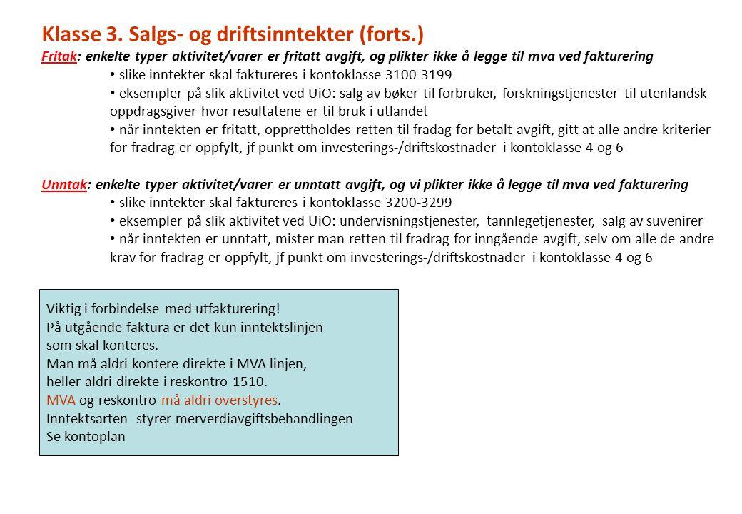 Klasse 3. Salgs- og driftsinntekter (forts.) Fritak: enkelte typer aktivitet/varer er fritatt avgift, og plikter ikke å legge til mva ved fakturering