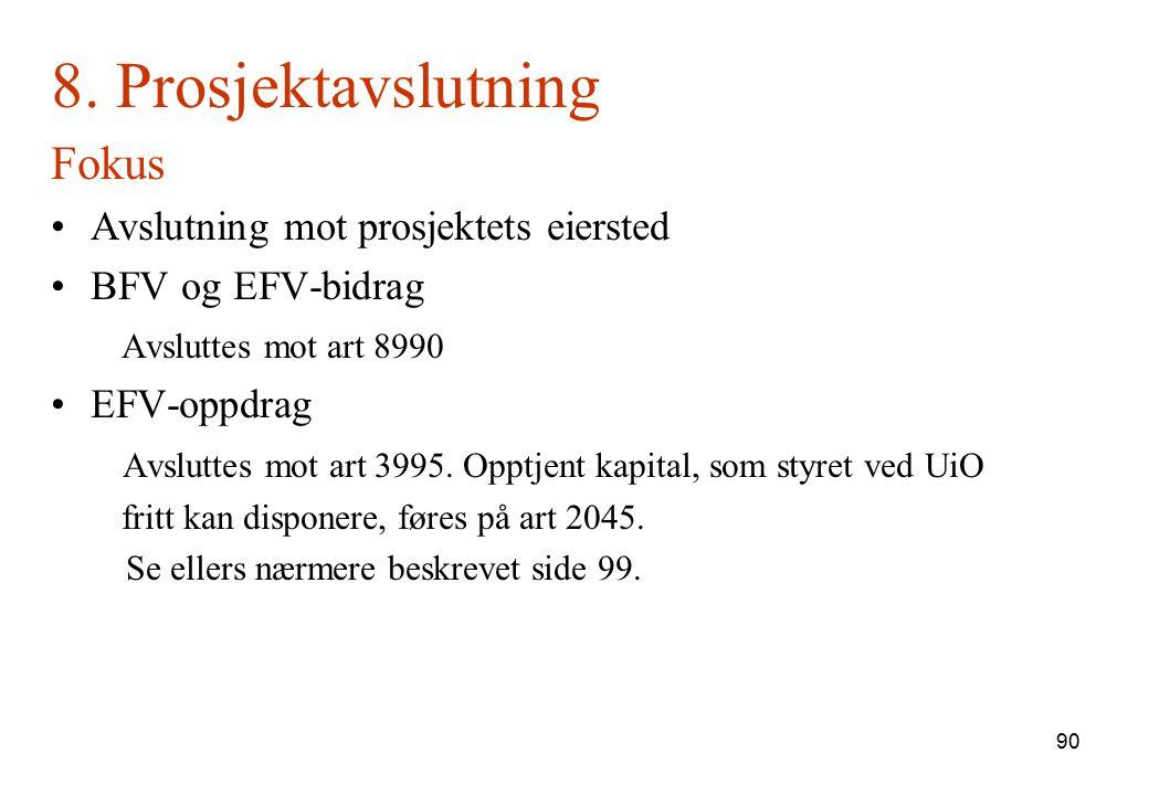 90 8. Prosjektavslutning Fokus Avslutning mot prosjektets eiersted BFV og EFV-bidrag Avsluttes mot art 8990 EFV-oppdrag Avsluttes mot art 3995. Opptje