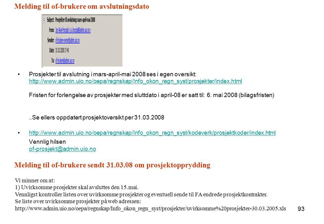 93 Melding til of-brukere om avslutningsdato Vi minner om at: 1) Uvirksomme prosjekter skal avsluttes den 15.mai. Vennligst kontroller listen over uvi