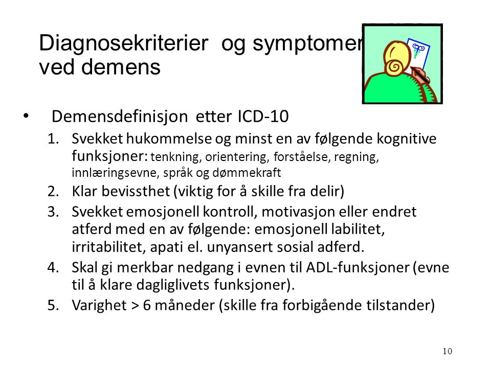 Symptomer ved demenssykdommer Kognitiv svikt: reduksjon i hukommelse: gjenkalling svikter før gjenkjenning, planleggingshukommelse svikter tidlig. spr