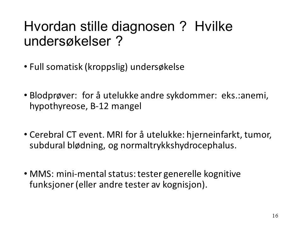 Hvordan stilles diagnosen ? Sykehistorien viktigst Sykehistorien (anamnesen) viktigst og må omfatte 3 forhold: kognisjon, adferd og ADL-funksjoner. Te