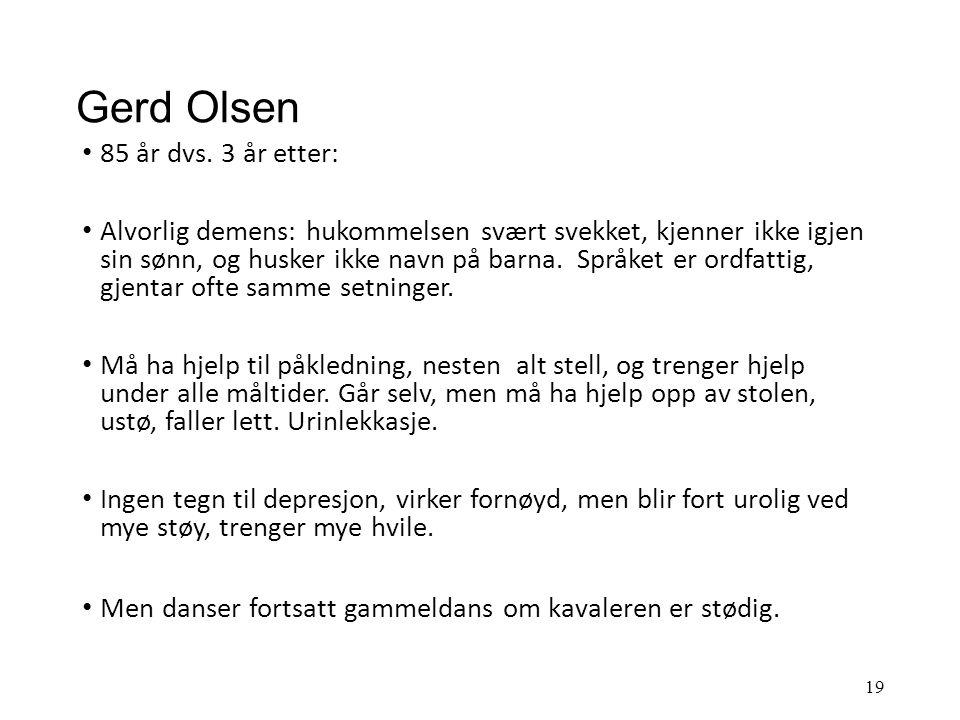 Gerd Olsen 82 år, enke, tidligere arbeidet på butikk, 3 barn hvorav en sønn bor i Stavanger, de andre bor østpå. Alzheimers sykdom i 3 år, for øvrig h