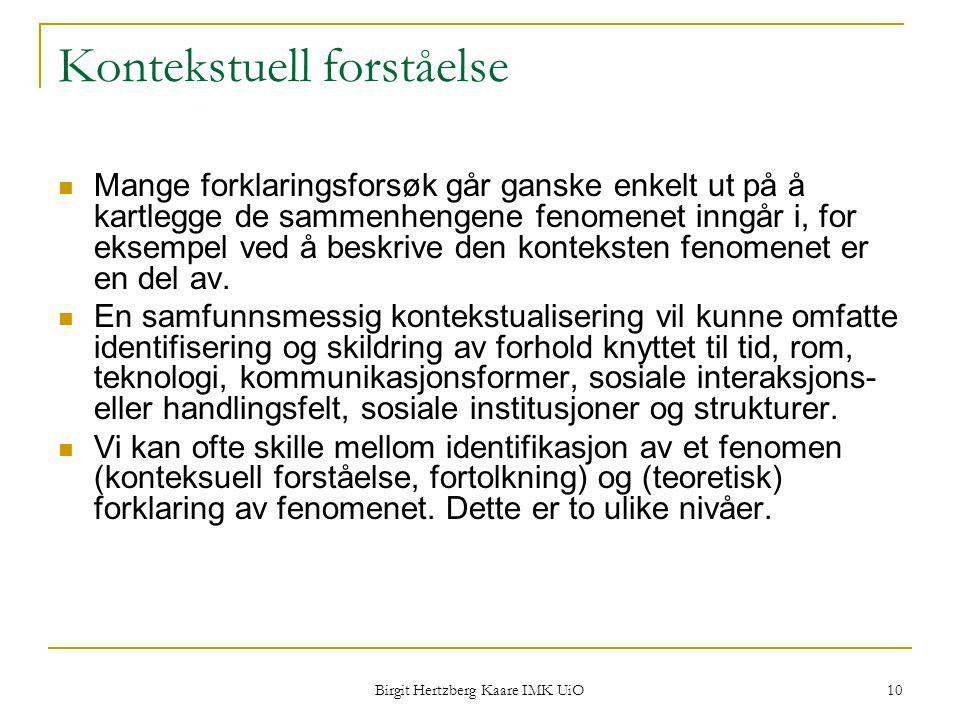 Birgit Hertzberg Kaare IMK UiO 10 Kontekstuell forståelse Mange forklaringsforsøk går ganske enkelt ut på å kartlegge de sammenhengene fenomenet inngå