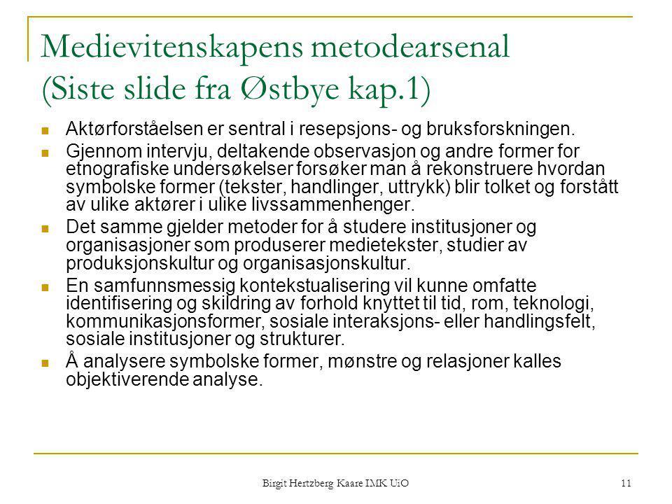 Birgit Hertzberg Kaare IMK UiO 11 Medievitenskapens metodearsenal (Siste slide fra Østbye kap.1) Aktørforståelsen er sentral i resepsjons- og bruksfor