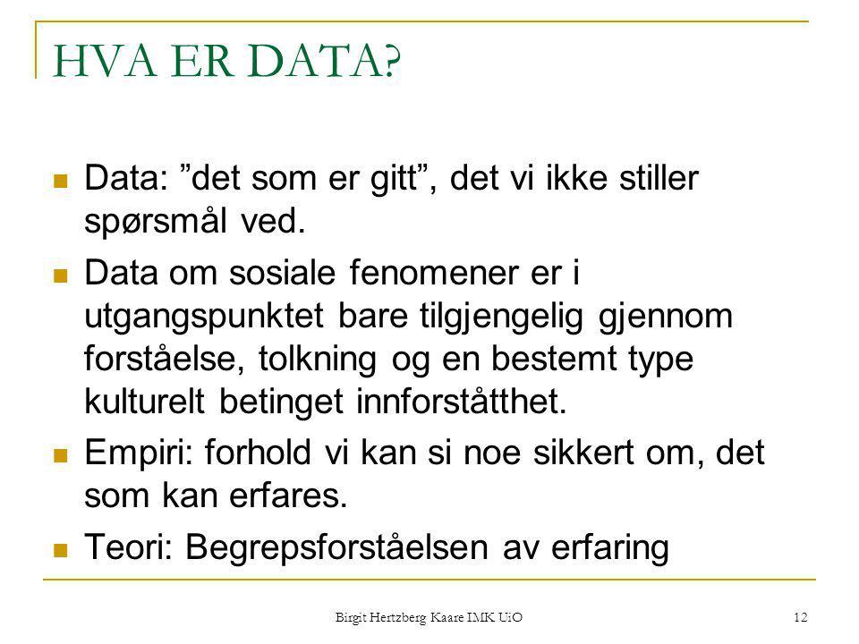 """Birgit Hertzberg Kaare IMK UiO 12 HVA ER DATA? Data: """"det som er gitt"""", det vi ikke stiller spørsmål ved. Data om sosiale fenomener er i utgangspunkte"""