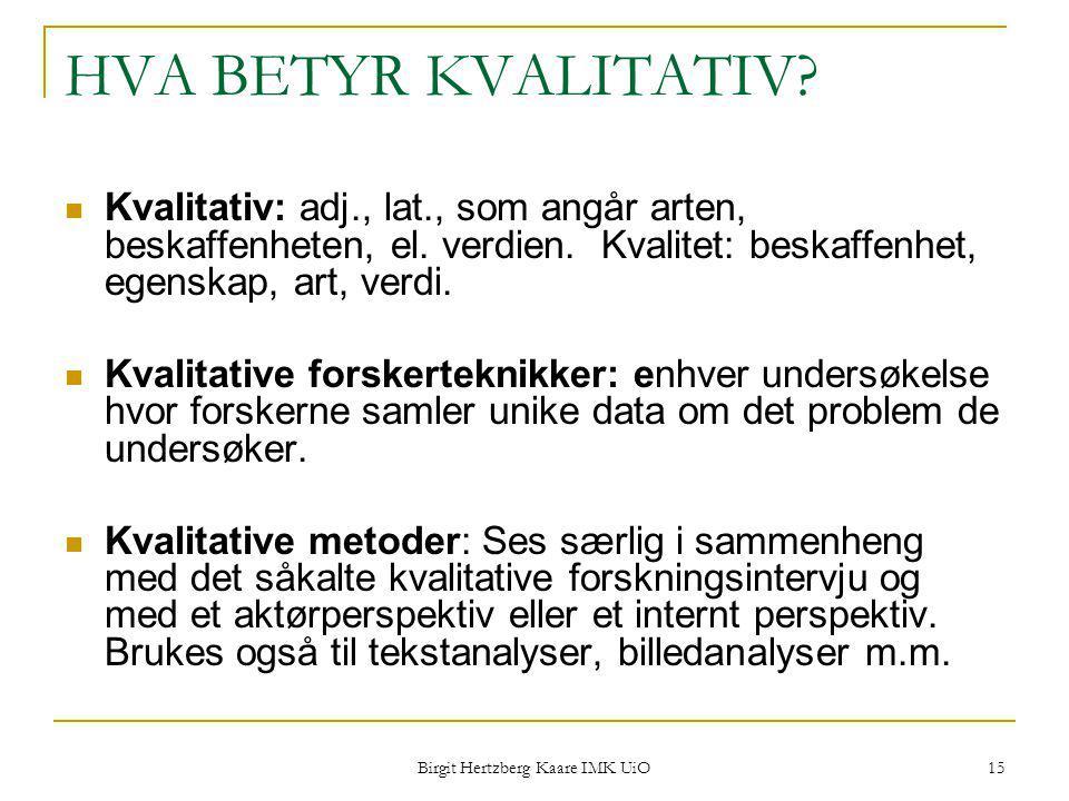 Birgit Hertzberg Kaare IMK UiO 15 HVA BETYR KVALITATIV? Kvalitativ: adj., lat., som angår arten, beskaffenheten, el. verdien. Kvalitet: beskaffenhet,