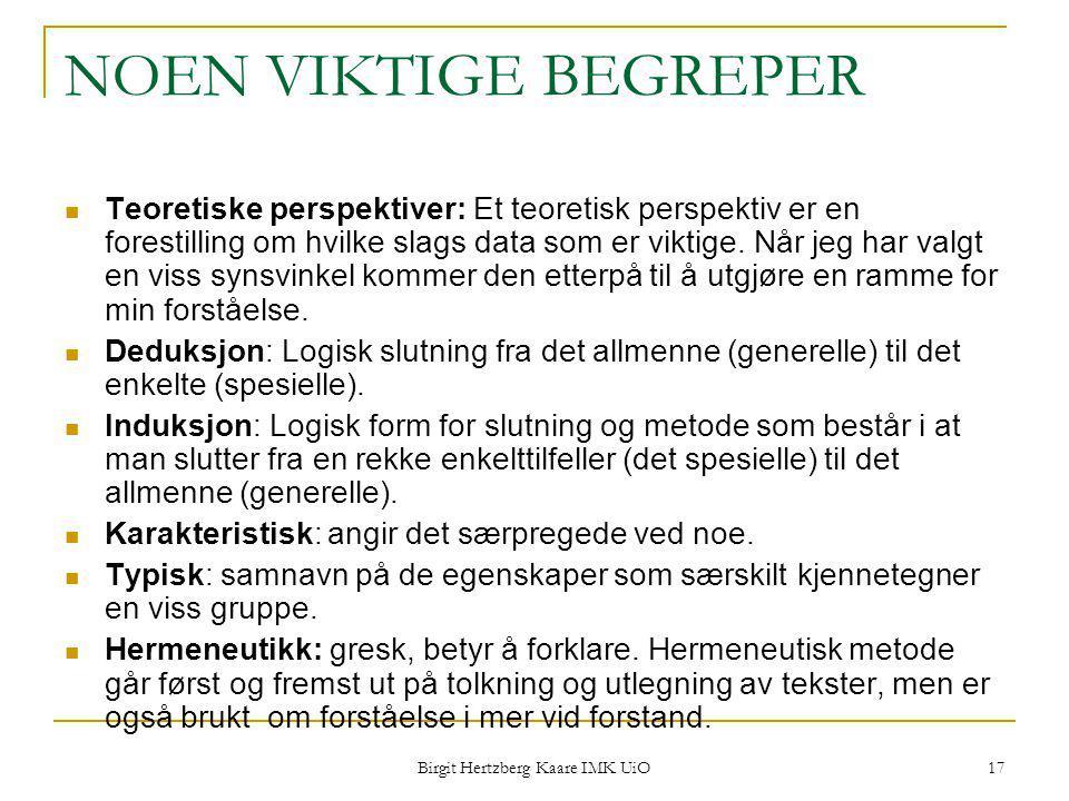 Birgit Hertzberg Kaare IMK UiO 17 NOEN VIKTIGE BEGREPER Teoretiske perspektiver: Et teoretisk perspektiv er en forestilling om hvilke slags data som e