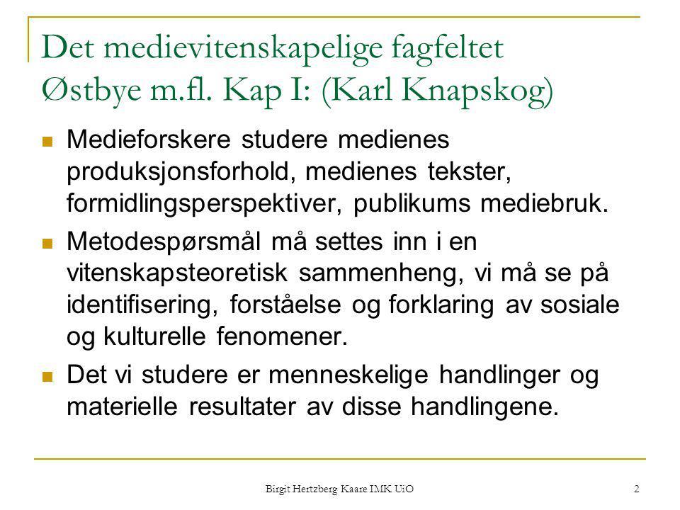Birgit Hertzberg Kaare IMK UiO 2 Det medievitenskapelige fagfeltet Østbye m.fl. Kap I: (Karl Knapskog) Medieforskere studere medienes produksjonsforho