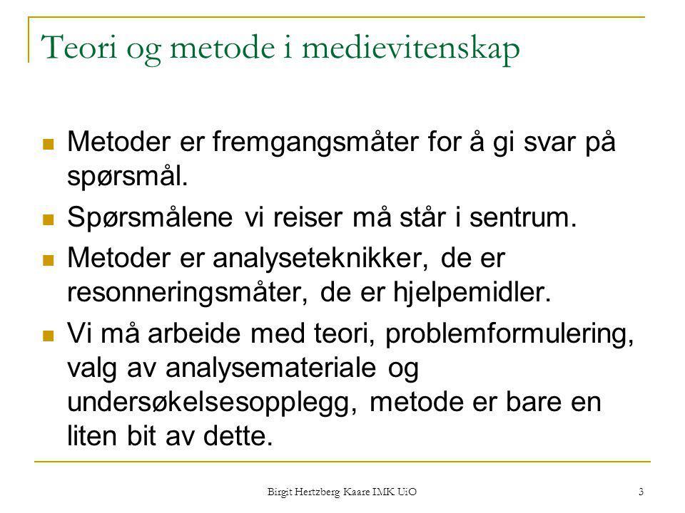 Birgit Hertzberg Kaare IMK UiO 3 Teori og metode i medievitenskap Metoder er fremgangsmåter for å gi svar på spørsmål. Spørsmålene vi reiser må står i