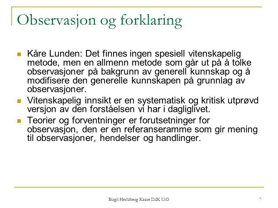 Birgit Hertzberg Kaare IMK UiO 7 Observasjon og forklaring Kåre Lunden: Det finnes ingen spesiell vitenskapelig metode, men en allmenn metode som går
