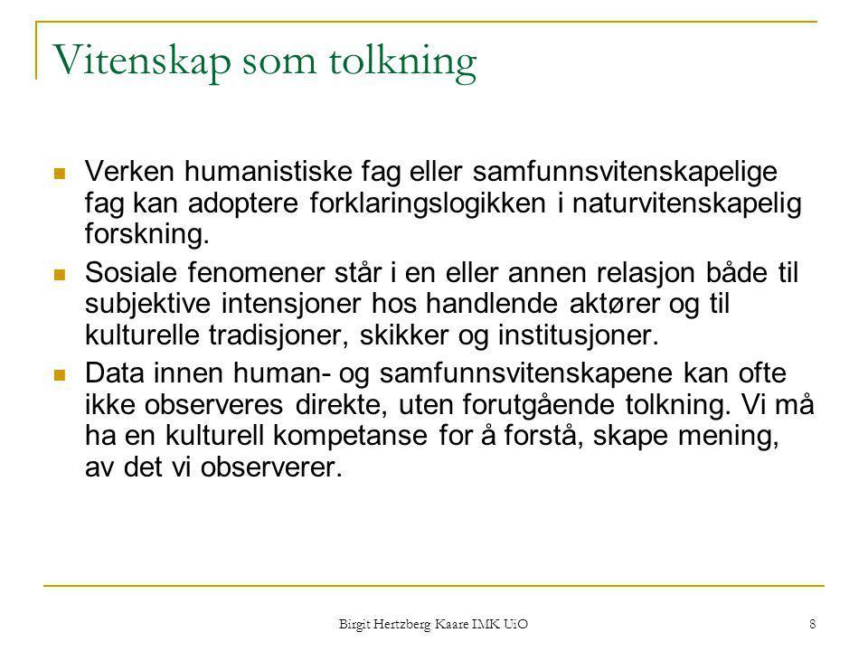 Birgit Hertzberg Kaare IMK UiO 8 Vitenskap som tolkning Verken humanistiske fag eller samfunnsvitenskapelige fag kan adoptere forklaringslogikken i na