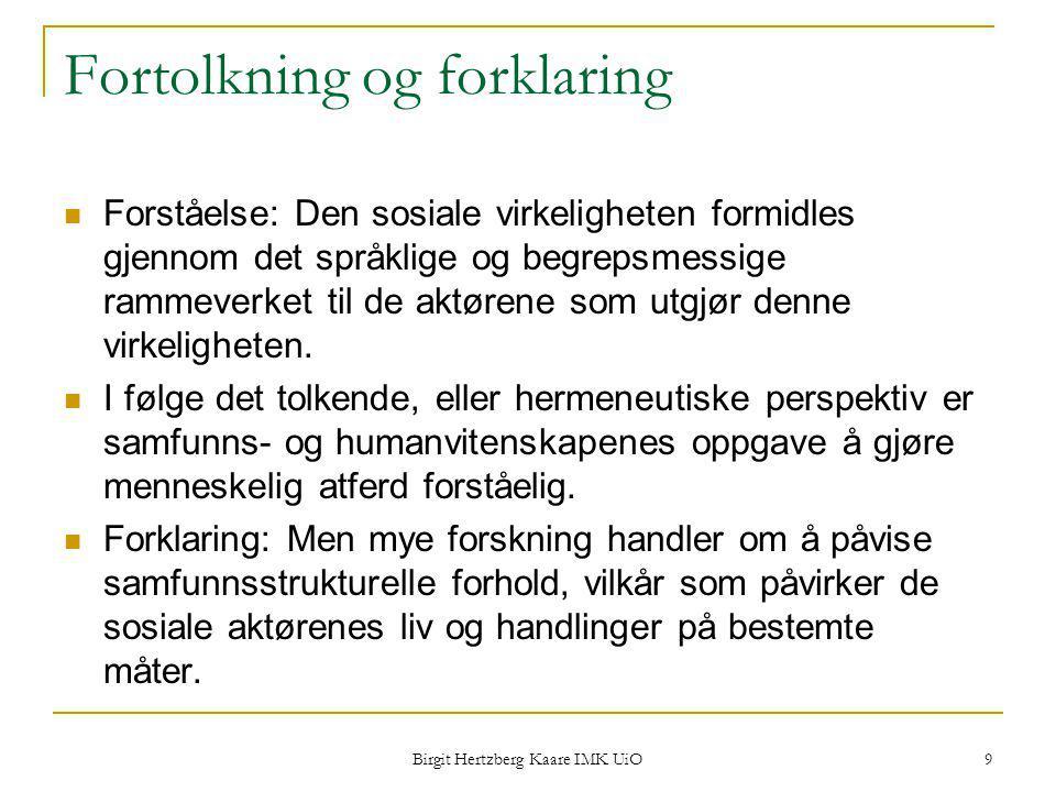 Birgit Hertzberg Kaare IMK UiO 9 Fortolkning og forklaring Forståelse: Den sosiale virkeligheten formidles gjennom det språklige og begrepsmessige ram