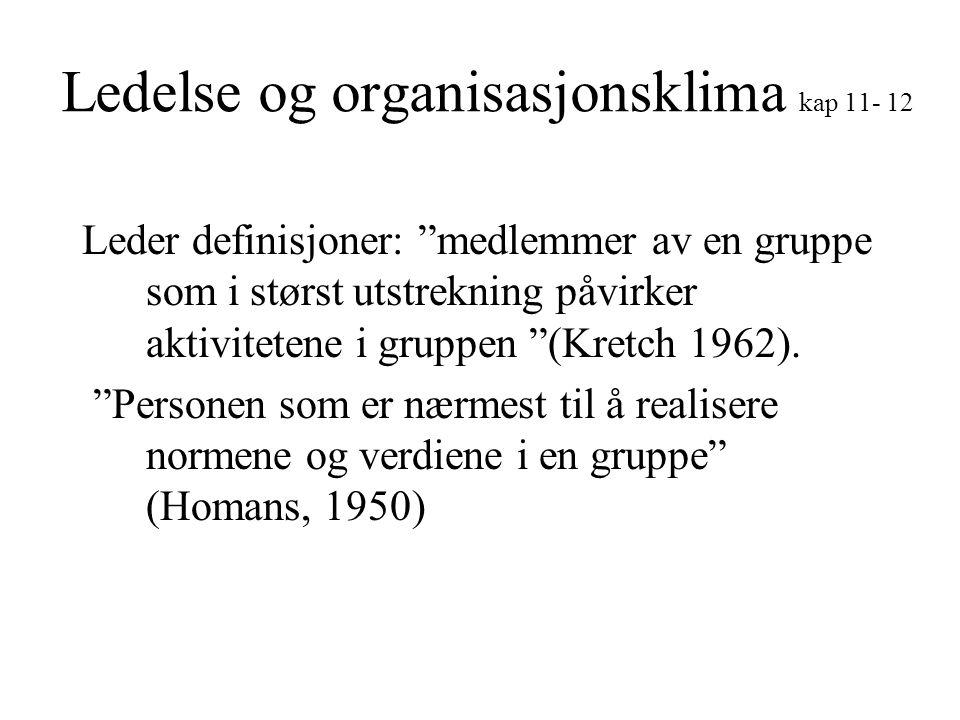 """Ledelse og organisasjonsklima kap 11- 12 Leder definisjoner: """"medlemmer av en gruppe som i størst utstrekning påvirker aktivitetene i gruppen """"(Kretch"""