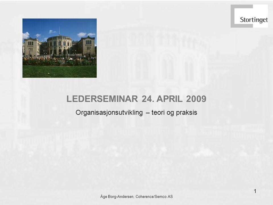 Åge Borg-Andersen, Coherence/Semco AS 1 LEDERSEMINAR 24. APRIL 2009 Organisasjonsutvikling – teori og praksis