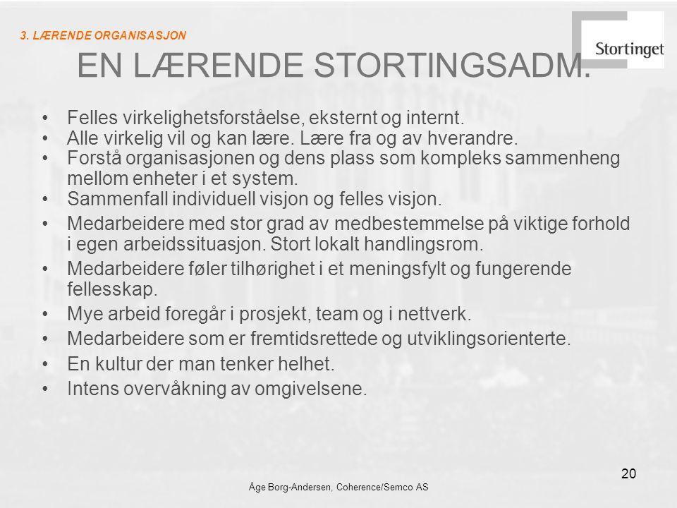Åge Borg-Andersen, Coherence/Semco AS 20 EN LÆRENDE STORTINGSADM. Felles virkelighetsforståelse, eksternt og internt. Alle virkelig vil og kan lære. L
