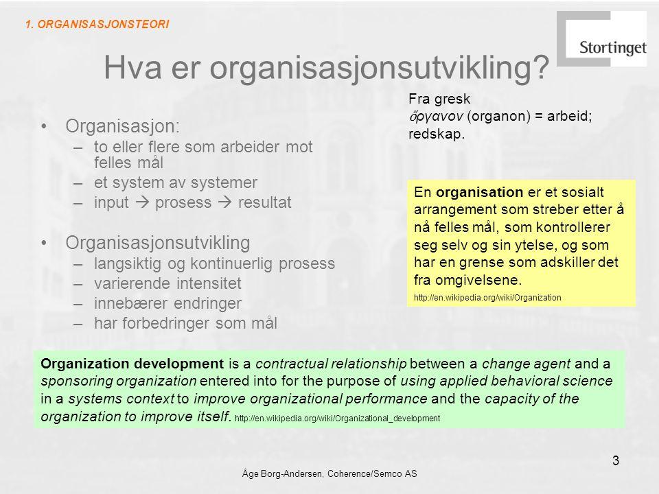 Åge Borg-Andersen, Coherence/Semco AS 3 Hva er organisasjonsutvikling? Organisasjon: –to eller flere som arbeider mot felles mål –et system av systeme