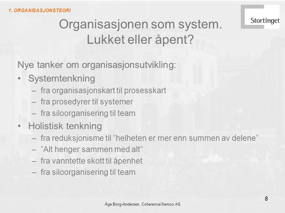 Åge Borg-Andersen, Coherence/Semco AS 8 Organisasjonen som system. Lukket eller åpent? Nye tanker om organisasjonsutvikling: Systemtenkning –fra organ