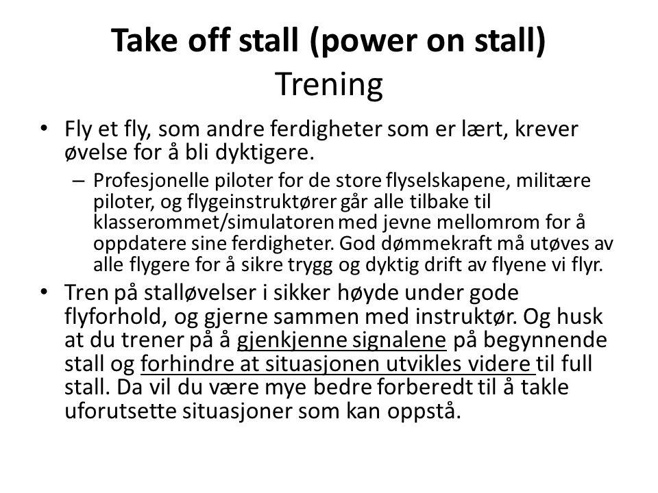 Take off stall (power on stall) Trening Fly et fly, som andre ferdigheter som er lært, krever øvelse for å bli dyktigere. – Profesjonelle piloter for