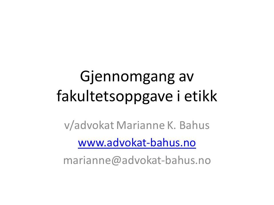Gjennomgang av fakultetsoppgave i etikk v/advokat Marianne K.