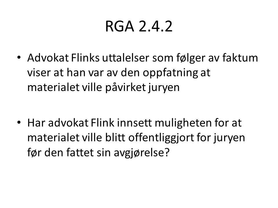 RGA 2.4.2 Advokat Flinks uttalelser som følger av faktum viser at han var av den oppfatning at materialet ville påvirket juryen Har advokat Flink innsett muligheten for at materialet ville blitt offentliggjort for juryen før den fattet sin avgjørelse?