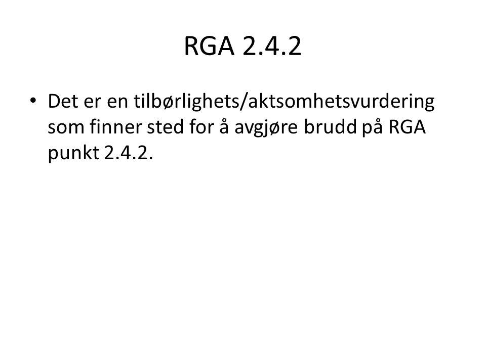 RGA 2.4.2 Det er en tilbørlighets/aktsomhetsvurdering som finner sted for å avgjøre brudd på RGA punkt 2.4.2.
