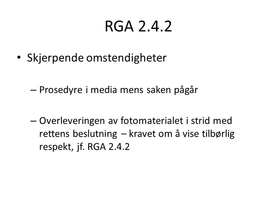 RGA 2.4.2 Skjerpende omstendigheter – Prosedyre i media mens saken pågår – Overleveringen av fotomaterialet i strid med rettens beslutning – kravet om å vise tilbørlig respekt, jf.