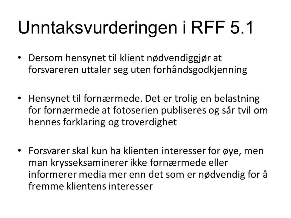 Unntaksvurderingen i RFF 5.1 Dersom hensynet til klient nødvendiggjør at forsvareren uttaler seg uten forhåndsgodkjenning Hensynet til fornærmede.