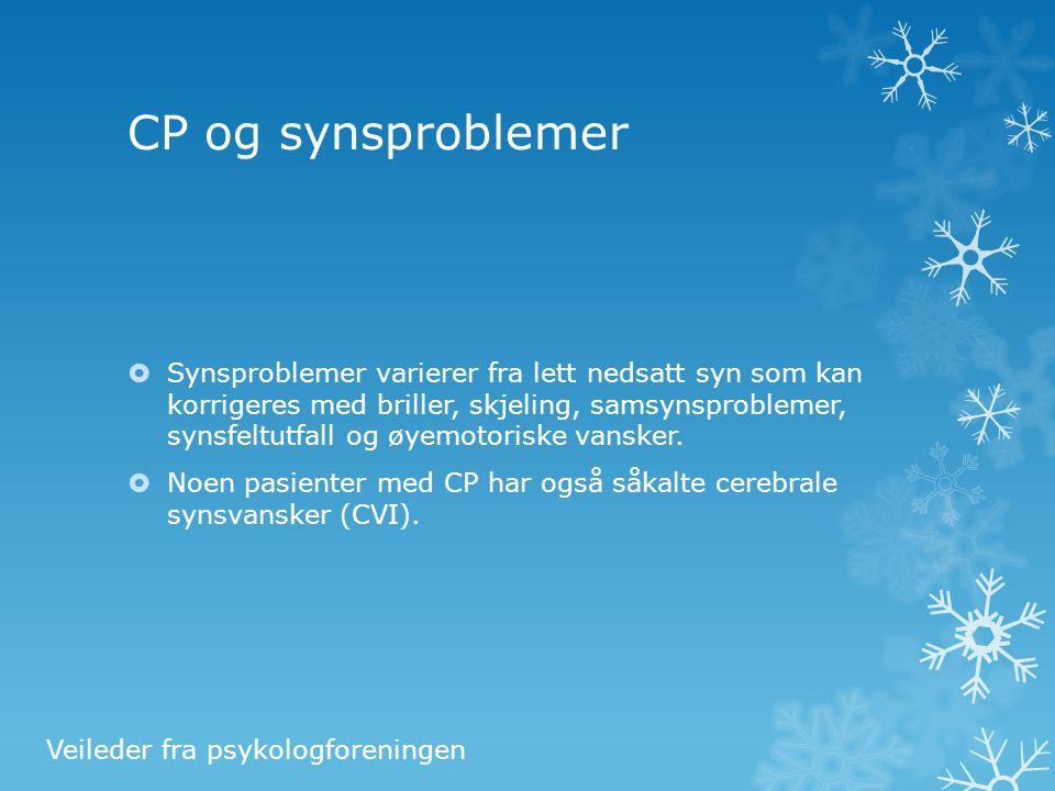 CP og synsproblemer  Synsproblemer varierer fra lett nedsatt syn som kan korrigeres med briller, skjeling, samsynsproblemer, synsfeltutfall og øyemot