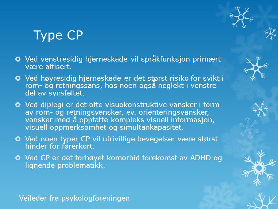 Type CP  Ved venstresidig hjerneskade vil språkfunksjon primært være affisert.  Ved høyresidig hjerneskade er det størst risiko for svikt i rom- og