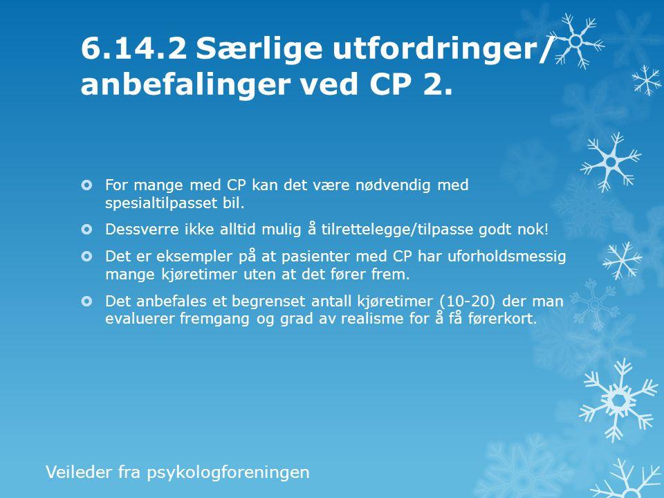 6.14.2 Særlige utfordringer/ anbefalinger ved CP 2.  For mange med CP kan det være nødvendig med spesialtilpasset bil.  Dessverre ikke alltid mulig