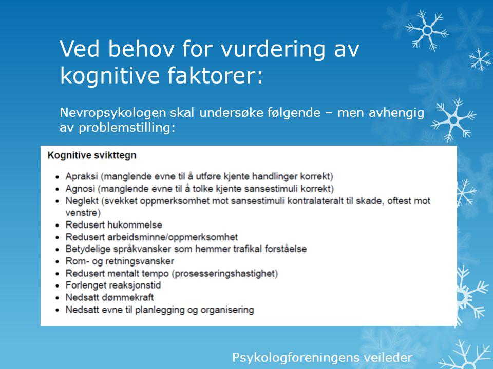 Ved behov for vurdering av kognitive faktorer: Nevropsykologen skal undersøke følgende – men avhengig av problemstilling: Psykologforeningens veileder
