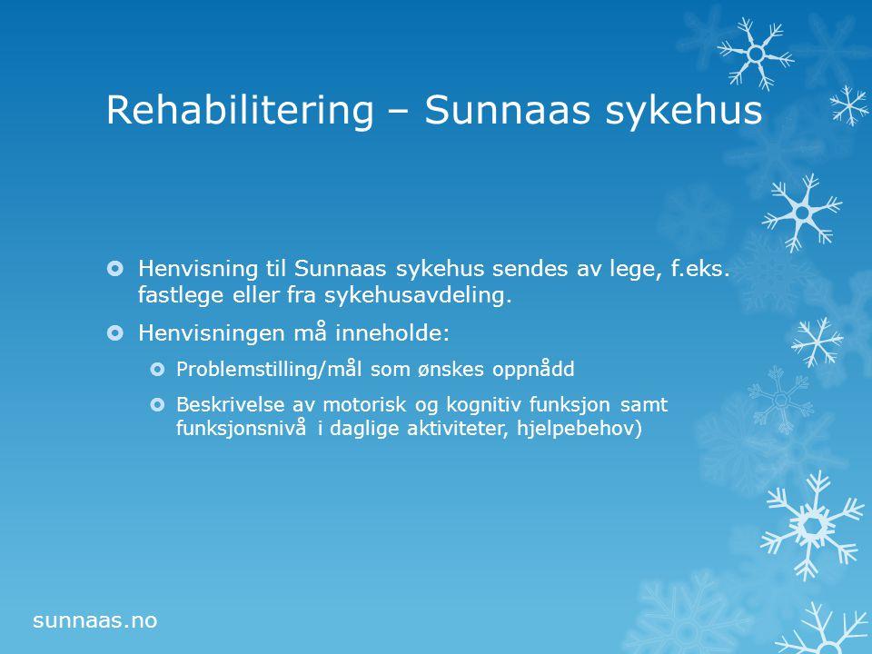 Rehabilitering – Sunnaas sykehus  Henvisning til Sunnaas sykehus sendes av lege, f.eks. fastlege eller fra sykehusavdeling.  Henvisningen må innehol