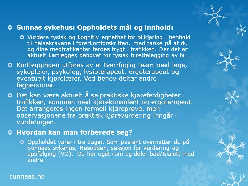  Sunnas sykehus: Oppholdets mål og innhold:  Vurdere fysisk og kognitiv egnethet for bilkjøring i henhold til helsekravene i førerkortforskriften, m