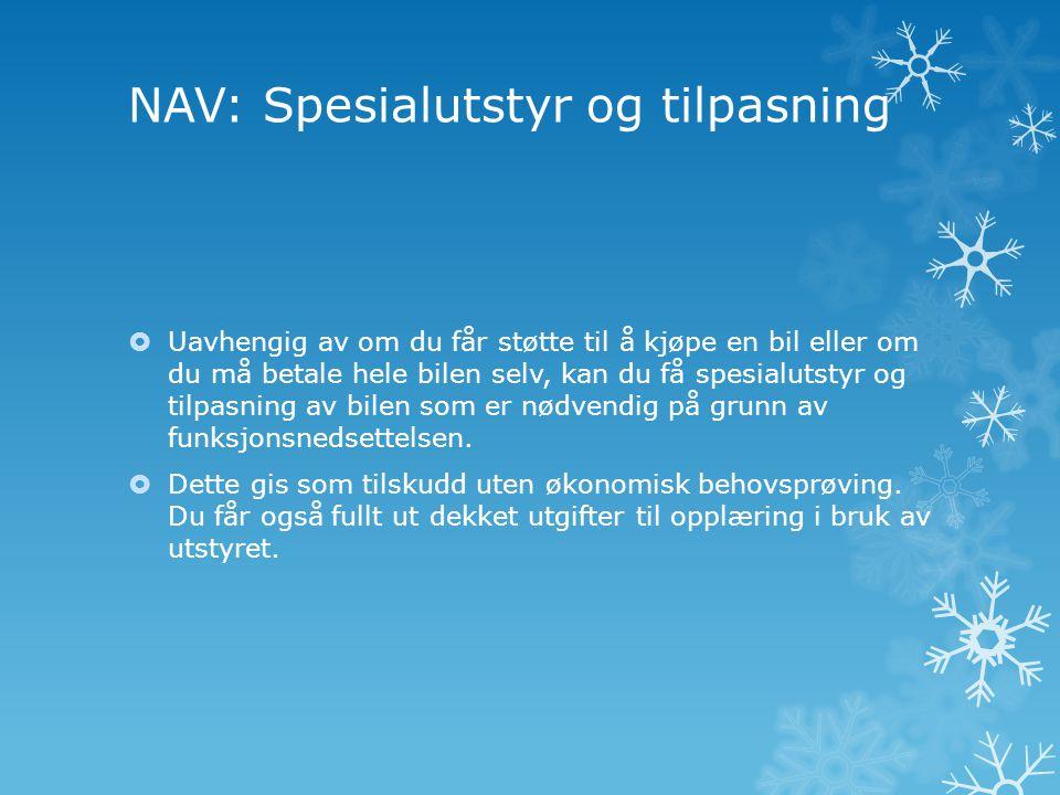 NAV: Spesialutstyr og tilpasning  Uavhengig av om du får støtte til å kjøpe en bil eller om du må betale hele bilen selv, kan du få spesialutstyr og