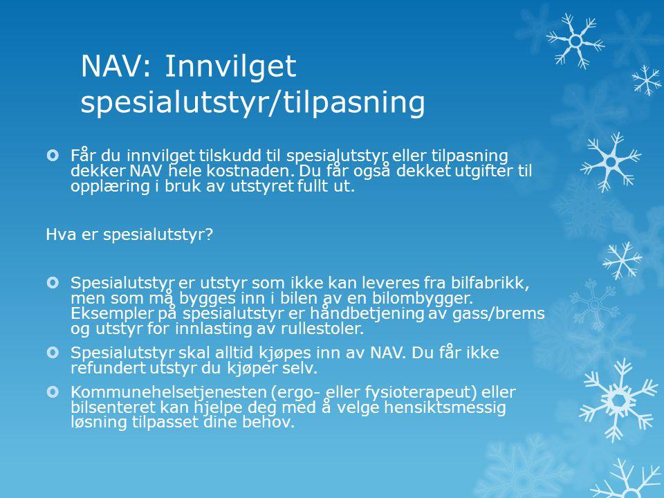 NAV: Innvilget spesialutstyr/tilpasning  Får du innvilget tilskudd til spesialutstyr eller tilpasning dekker NAV hele kostnaden. Du får også dekket u