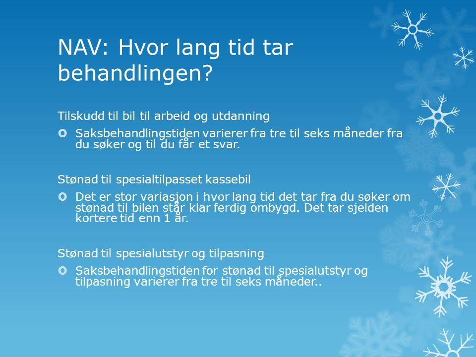NAV: Hvor lang tid tar behandlingen? Tilskudd til bil til arbeid og utdanning  Saksbehandlingstiden varierer fra tre til seks måneder fra du søker og