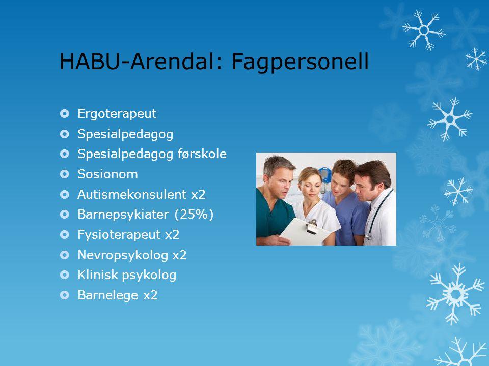 HABU-Arendal: Fagpersonell  Ergoterapeut  Spesialpedagog  Spesialpedagog førskole  Sosionom  Autismekonsulent x2  Barnepsykiater (25%)  Fysiote