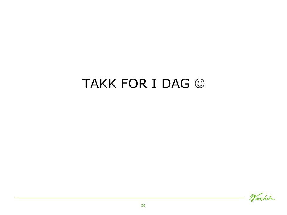 36 TAKK FOR I DAG