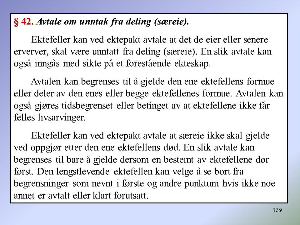 139 § 42.§ 42. Avtale om unntak fra deling (særeie).