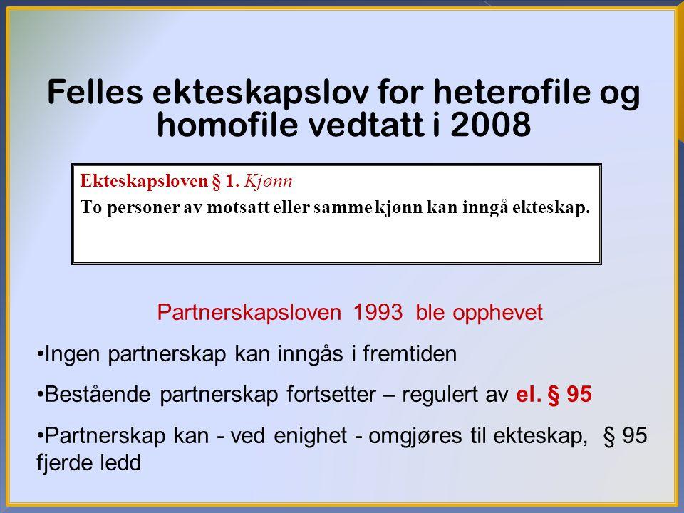 15 Felles ekteskapslov for heterofile og homofile vedtatt i 2008 Partnerskapsloven 1993 ble opphevet Ingen partnerskap kan inngås i fremtiden Bestående partnerskap fortsetter – regulert av el.