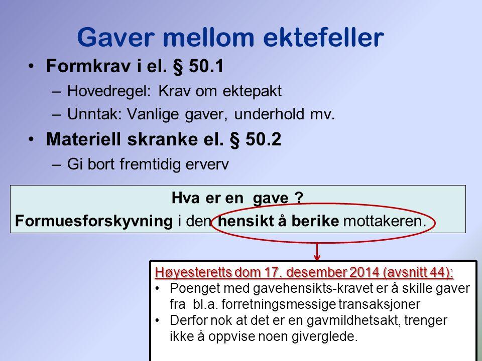 176 Formkrav i el.§ 50.1 –Hovedregel: Krav om ektepakt –Unntak: Vanlige gaver, underhold mv.
