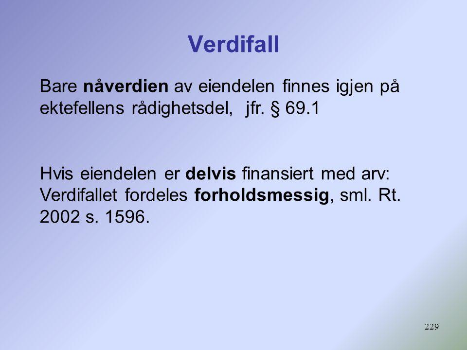 229 Verdifall Bare nåverdien av eiendelen finnes igjen på ektefellens rådighetsdel, jfr.