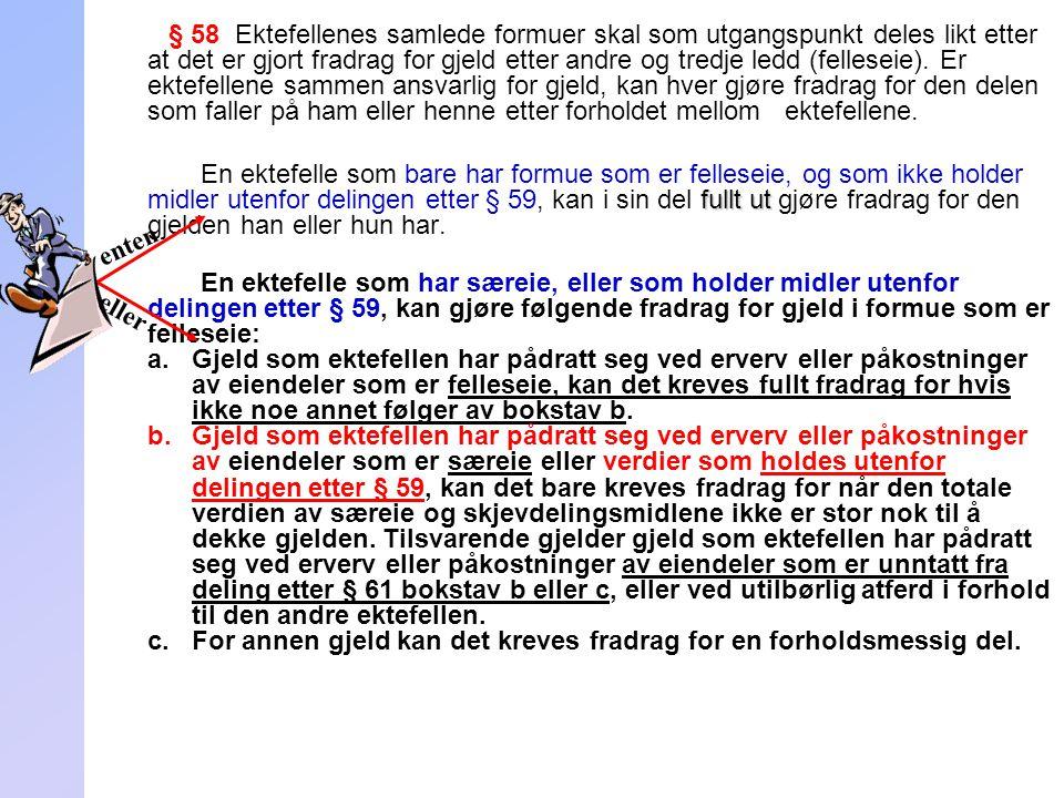 259 § 58 Ektefellenes samlede formuer skal som utgangspunkt deles likt etter at det er gjort fradrag for gjeld etter andre og tredje ledd (felleseie).