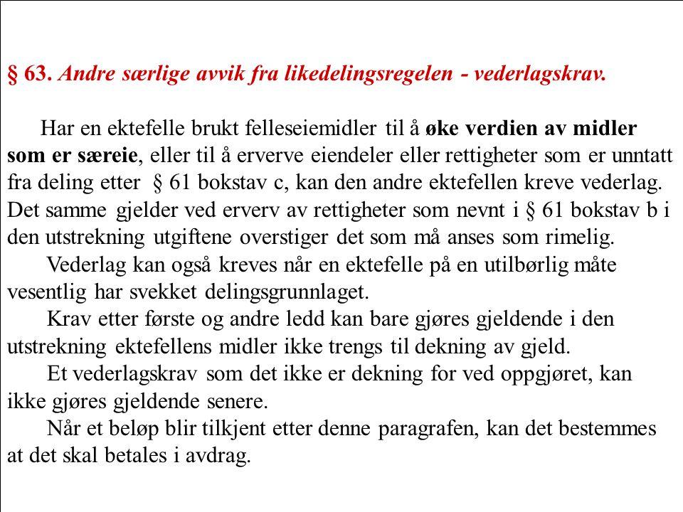 § 63.Andre særlige avvik fra likedelingsregelen - vederlagskrav.